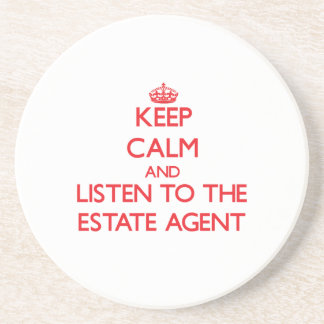 Keep Calm and Listen to the Estate Agent Drink Coaster