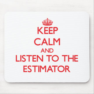 Keep Calm and Listen to the Estimator Mouse Pad