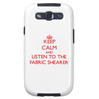 Keep Calm and Listen to the Fabric Shearer Samsung Galaxy SIII Cases