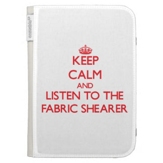 Keep Calm and Listen to the Fabric Shearer Kindle Cover