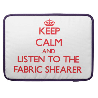 Keep Calm and Listen to the Fabric Shearer MacBook Pro Sleeve