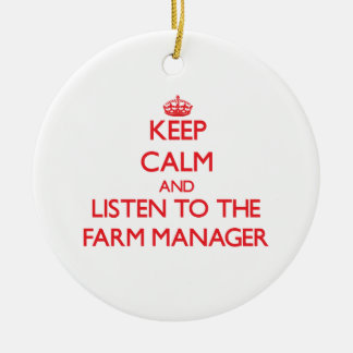 Keep Calm and Listen to the Farm Manager Ornaments