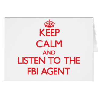 Keep Calm and Listen to the Fbi Agent Greeting Card