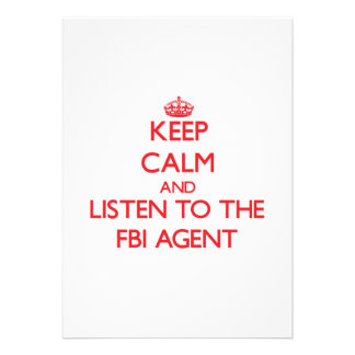 Keep Calm and Listen to the Fbi Agent Invite