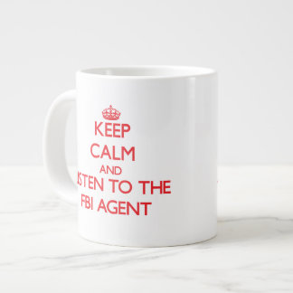 Keep Calm and Listen to the Fbi Agent Jumbo Mugs