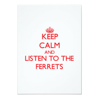 Keep calm and listen to the Ferrets 5x7 Paper Invitation Card
