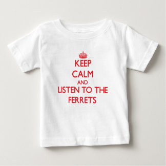 Keep calm and listen to the Ferrets Baby T-Shirt