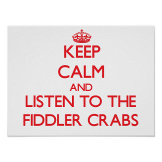 Keep calm and listen to the Fiddler Crabs Poster
