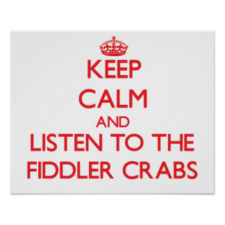 Keep calm and listen to the Fiddler Crabs Print
