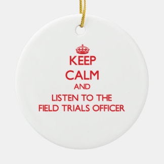 Keep Calm and Listen to the Field Trials Officer Christmas Ornaments
