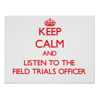 Keep Calm and Listen to the Field Trials Officer Poster