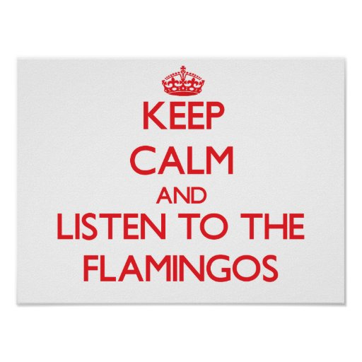 Keep calm and listen to the Flamingos Poster