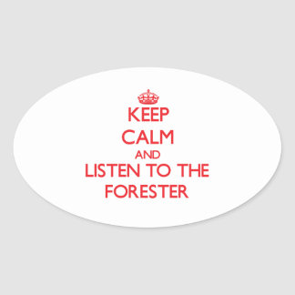 Keep Calm and Listen to the Forester Oval Sticker
