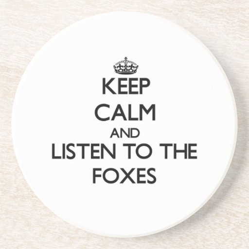Keep calm and Listen to the Foxes Drink Coaster