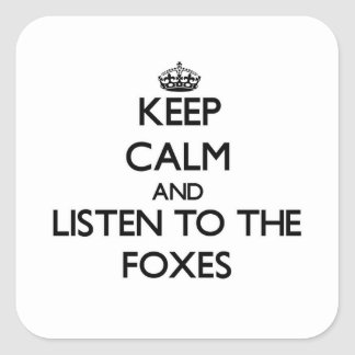 Keep calm and Listen to the Foxes Square Sticker