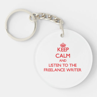 Keep Calm and Listen to the Freelance Writer Double-Sided Round Acrylic Keychain