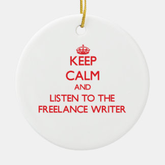 Keep Calm and Listen to the Freelance Writer Christmas Tree Ornaments