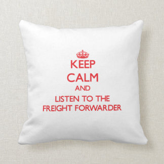 Keep Calm and Listen to the Freight Forwarder Throw Pillows