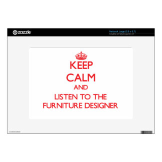 Keep Calm and Listen to the Furniture Designer Large Netbook Skins