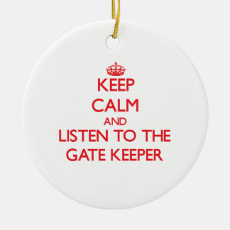 Keep Calm and Listen to the Gate Keeper Ceramic Ornament