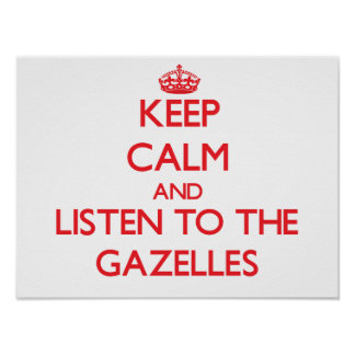 Keep calm and listen to the Gazelles Poster