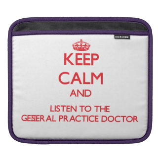 Keep Calm and Listen to the General Practice Docto Sleeve For iPads
