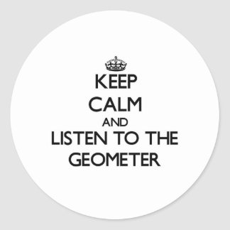 Keep Calm and Listen to the Geometer Round Stickers