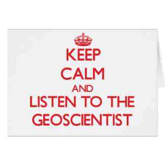 Keep Calm and Listen to the Geoscientist Cards