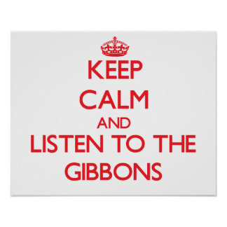 Keep calm and listen to the Gibbons Posters