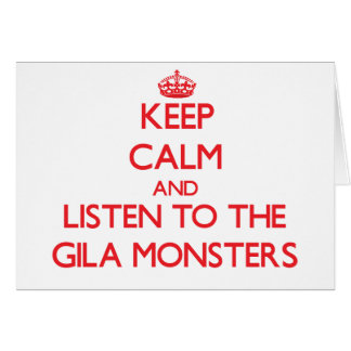 Keep calm and listen to the Gila Monsters Greeting Card