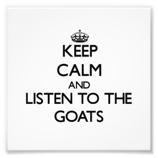 Keep calm and Listen to the Goats Art Photo
