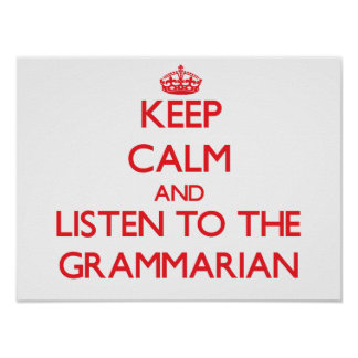 Keep Calm and Listen to the Grammarian Posters