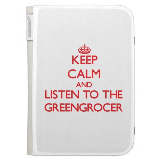 Keep Calm and Listen to the Greengrocer Kindle Case
