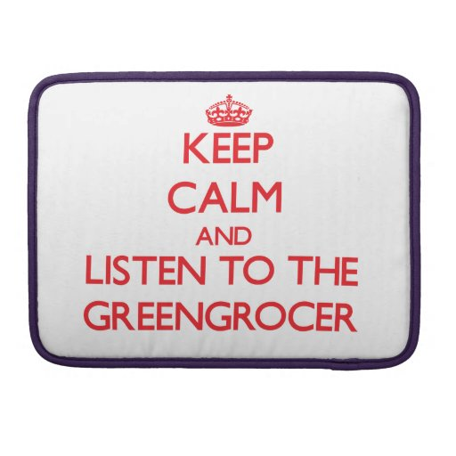 Keep Calm and Listen to the Greengrocer Sleeves For MacBooks