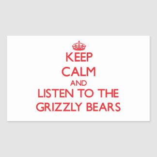 Keep calm and listen to the Grizzly Bears Sticker