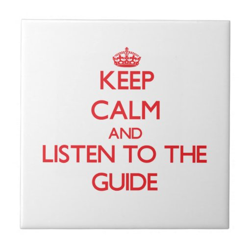 Keep Calm and Listen to the Guide Ceramic Tiles