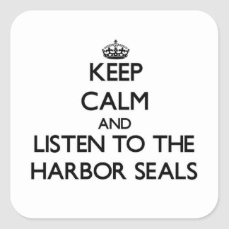 Keep calm and Listen to the Harbor Seals Square Sticker