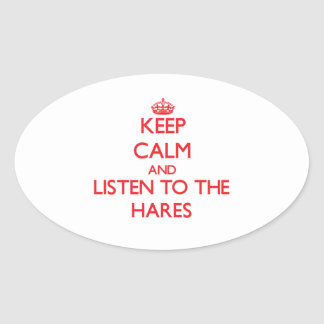Keep calm and listen to the Hares Oval Sticker