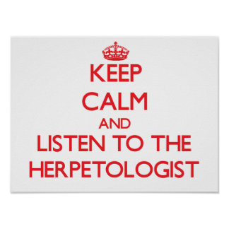 Keep Calm and Listen to the Herpetologist Poster