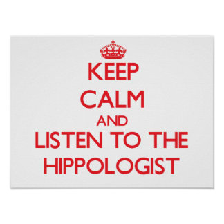 Keep Calm and Listen to the Hippologist Poster