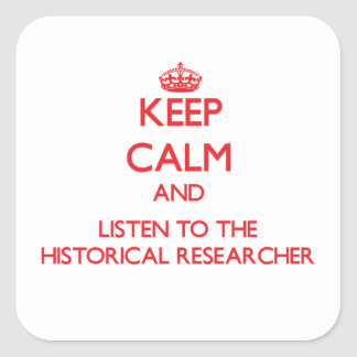 Keep Calm and Listen to the Historical Researcher Square Sticker