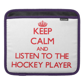 Keep Calm and Listen to the Hockey Player iPad Sleeves