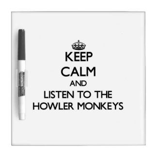 Keep calm and Listen to the Howler Monkeys Dry Erase Board