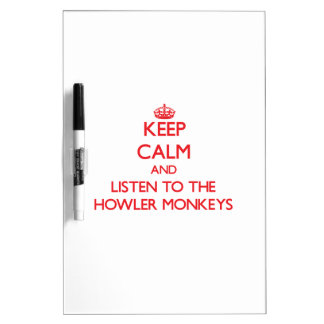 Keep calm and listen to the Howler Monkeys Dry Erase Whiteboard
