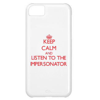 Keep Calm and Listen to the Impersonator iPhone 5C Covers