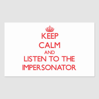 Keep Calm and Listen to the Impersonator Rectangular Sticker