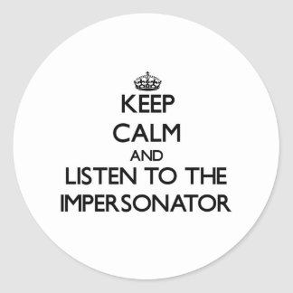Keep Calm and Listen to the Impersonator Classic Round Sticker