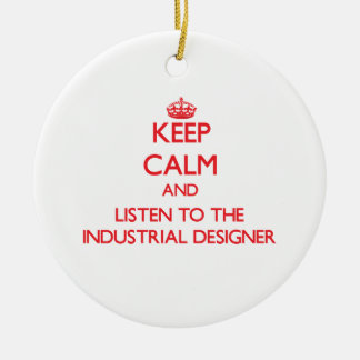 Keep Calm and Listen to the Industrial Designer Ceramic Ornament