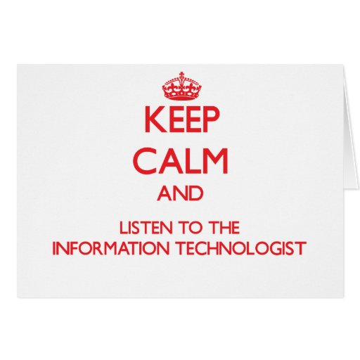 Keep Calm and Listen to the Information Technologi Card