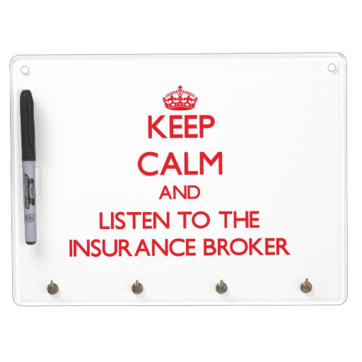 Keep Calm and Listen to the Insurance Broker Dry Erase Whiteboard